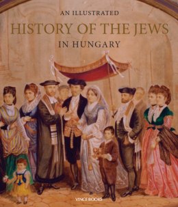 An Illustrated History of the Jews in Hungary